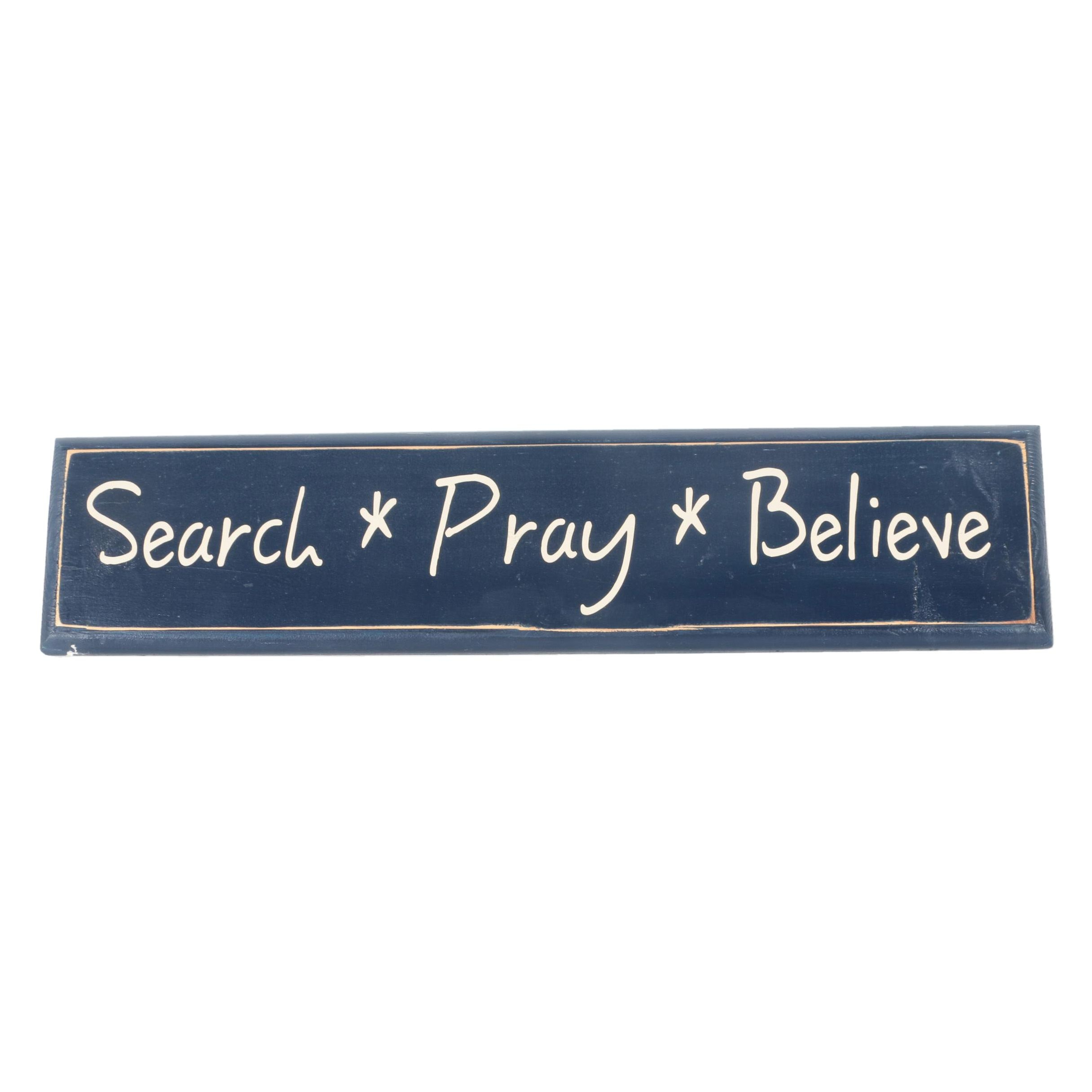 """""""Search, Pray, Believe"""" Wooden Sign"""
