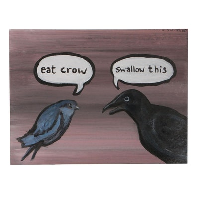 "N. Scott Carroll 2019 Acrylic Folk Painting ""Eat Crow, Swallow This"""