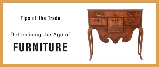 Tips of the Trade: Determining the Age of Furniture