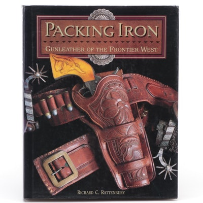 """Packing Iron: Gunleather of the Frontier West"" by Richard Rattenbury, 1993"