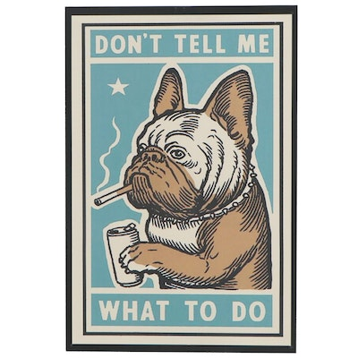 "Giclée Poster of Smoking and Drinking French Bulldog ""Don't Tell Me What To Do"""