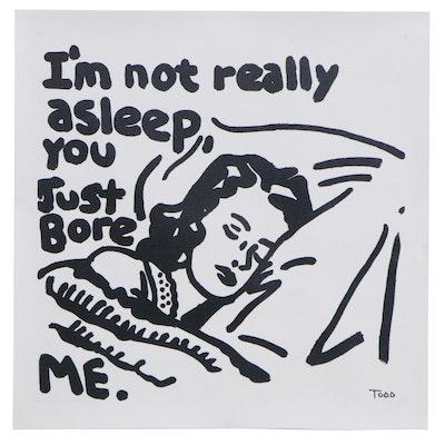 """Todd Goldman Giclée """"I'm Not Really Asleep, You Just Bore Me,"""" Circa 2000"""