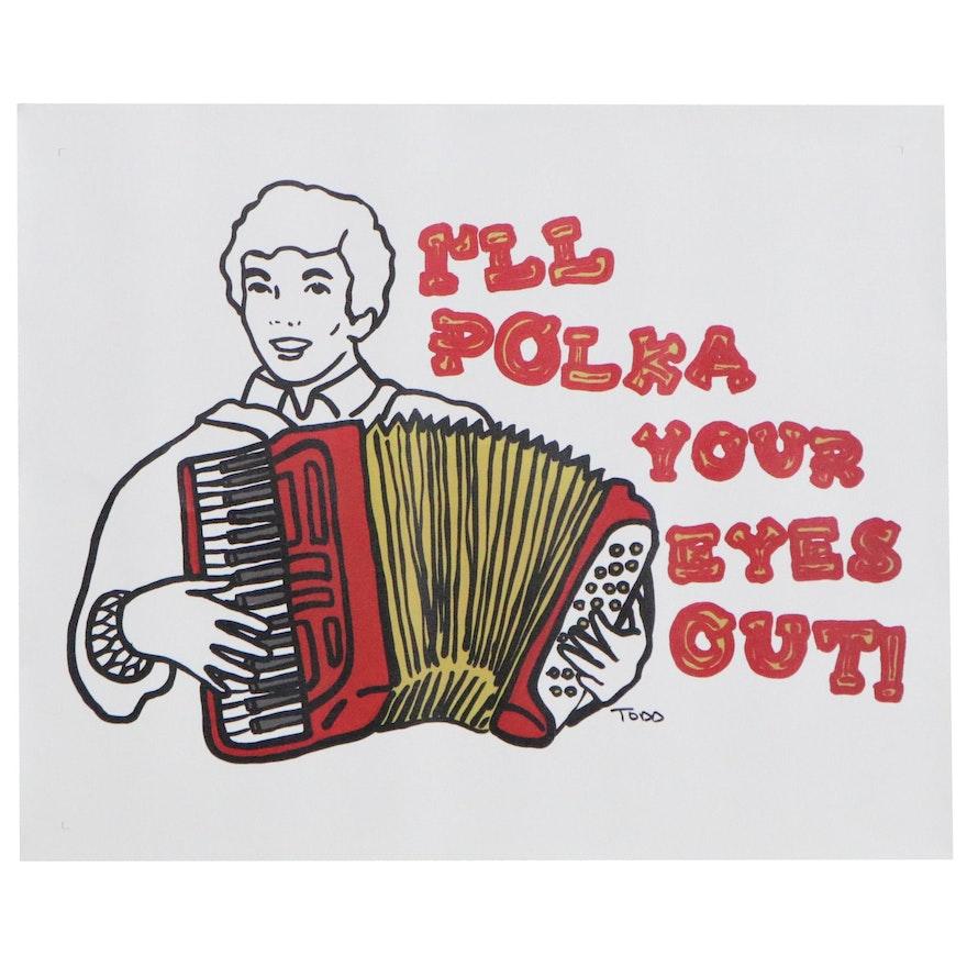 "Todd Goldman Giclée ""I'll Polka Your Eyes Out,"" Circa 2000"