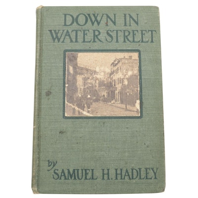 """First Edition """"Down in Water Street"""" By Samuel H. Hadley, 1902"""