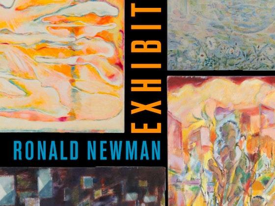 E X H I B I T: Ronald D. Newman Improvisational & Expressionist Paintings
